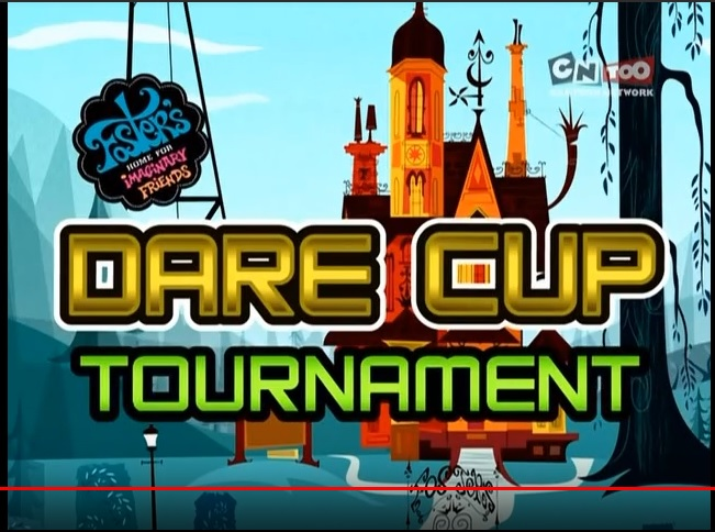 Foster's Home for Imaginary Friends: Dare Cup Tornament