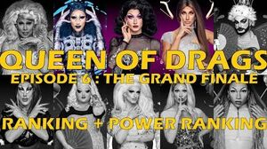 Queen Of Drags episode 6 - The Grand Finale ║ RANKING + POWER RANKING ! ║
