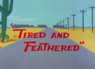 Tired and Feathered Restored