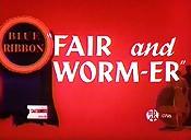 Fair and Worm-er