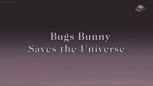 Bugs Bunny Saves the Universe.png