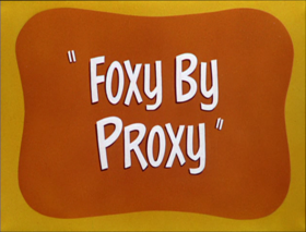 Foxy by Proxy-restored.png