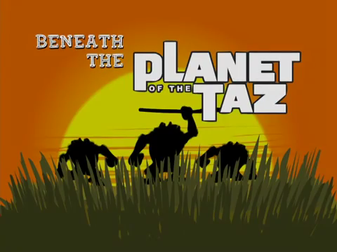 Beneath the Planet of the Taz