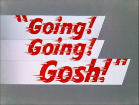 Going Going Gosh.png