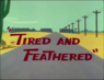 Tired and Feathered
