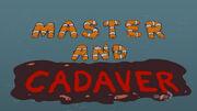 Master and Cadaver