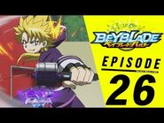 BEYBLADE BURST Episode 26- Let's Do This Thing!