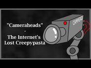 Cameraheads - The Internet's Lost Creepypasta - Lost Media