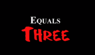 Equals three