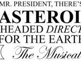 Mr. President, There's an Asteroid Headed Directly For the Earth: The Musical (Cancelled musical)