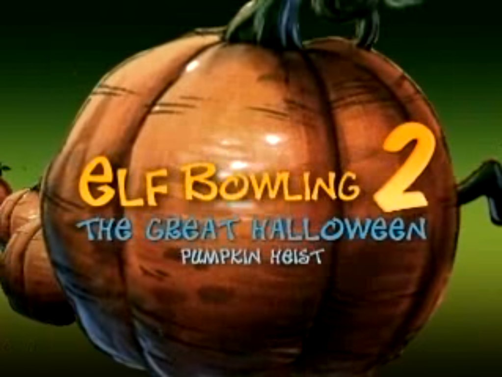 Elf Bowling 2: The Great Halloween Pumpkin Heist (Cancelled 2007 Movie; Elf Bowling: The Movie sequel)