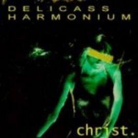Christ.: Delicass Harmonium (Lost 1996 Album)