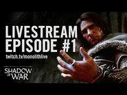 Shadow of War- Livestream Episode -1 - The First Monolith Livestream