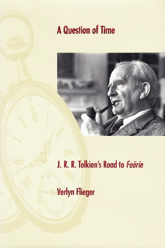 A Question of Time: J.R.R. Tolkien's Road to Faërie