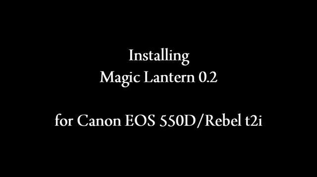 Magic Lantern Installation Tutorial for Canon 550D Rebel T2i
