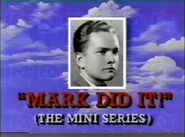 Mark Did It The Mini Series