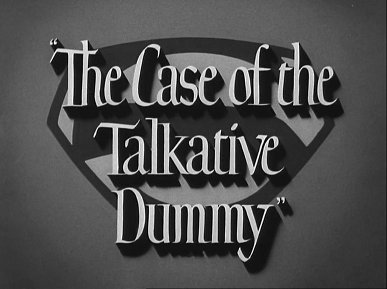 Adventures of Superman (TV Series) Episode: The Case of the Talkative Dummy