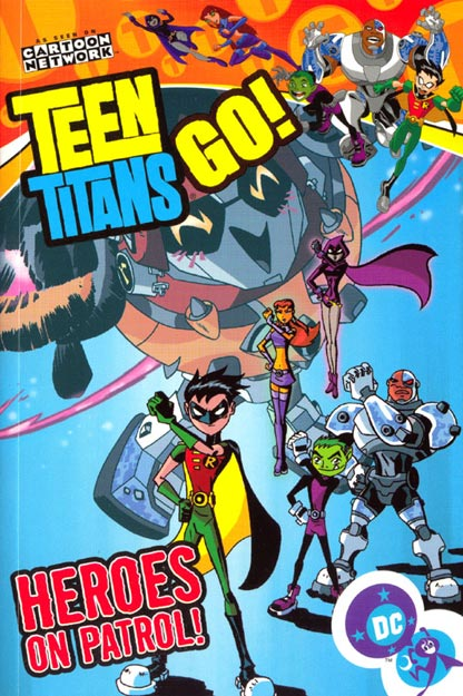 Teen Titans Go!: Heroes on Patrol! (Collected)