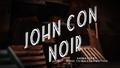 John Con Noir title card