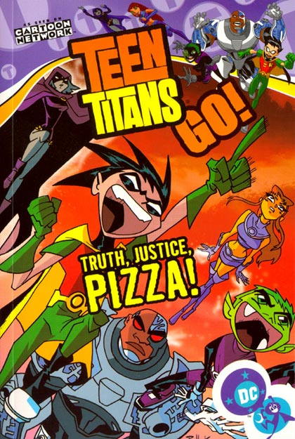 Teen Titans Go!: Truth, Justice, Pizza! (Collected)