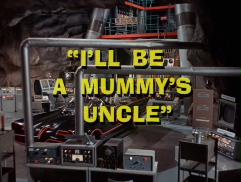 Batman (1966 TV Series) Episode: I'll Be a Mummy's Uncle