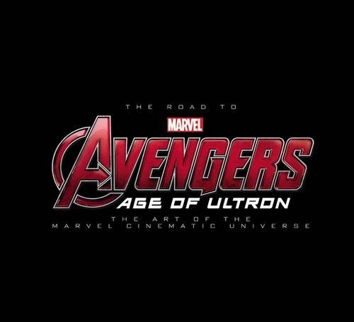 The Road to Avengers: Age of Ultron - The Art of the Marvel Cinematic Universe