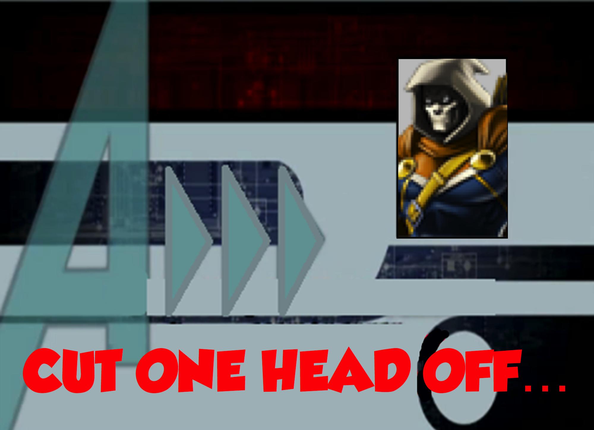 Cut One Head Off... (A!)