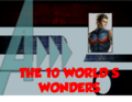 The 10 World's Wonders (A!)
