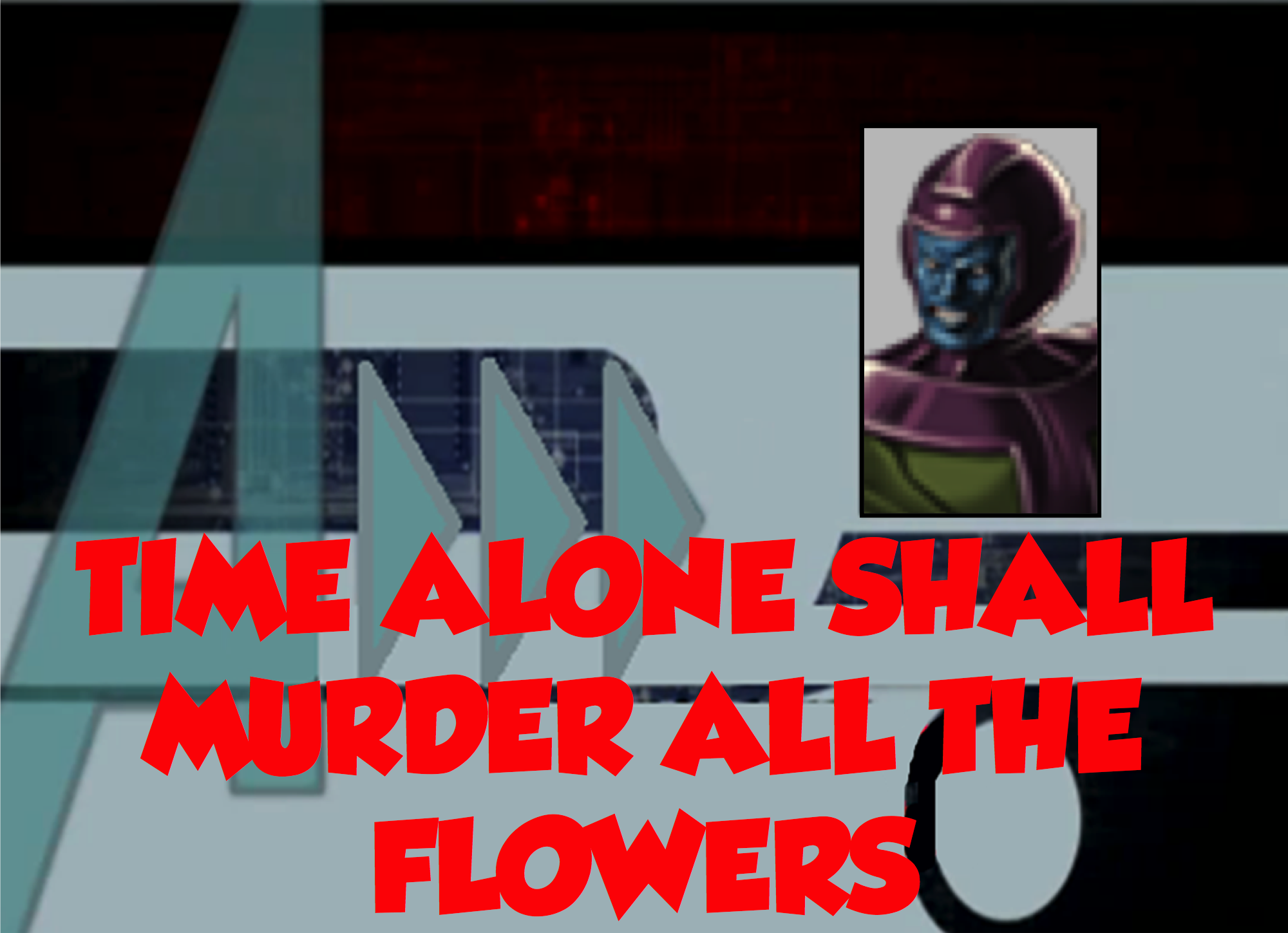 Time Alone Shall Murder All The Flowers (A!)