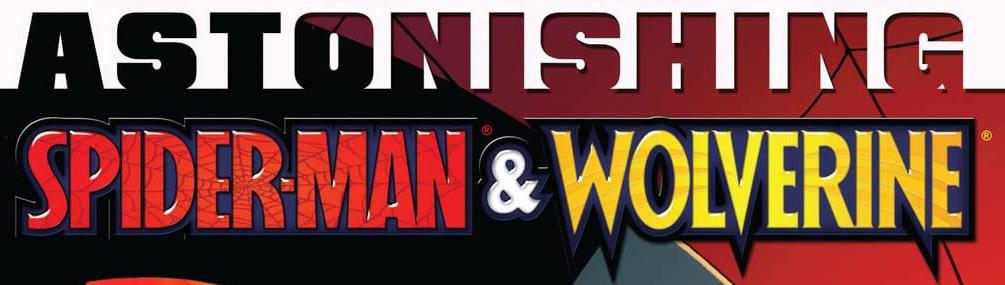 Astonishing Spider-Man & Wolverine Vol 1
