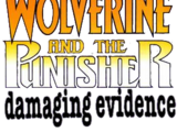 Wolverine and The Punisher: Damaging Evidence Vol 1