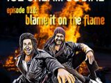 828: Blame It On The Flame