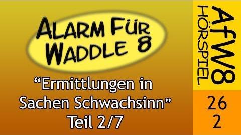 Alarm für Waddle 8/Ermittlungen in Sachen Schwachsinn