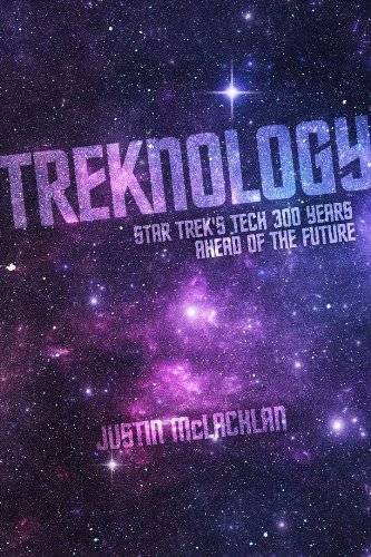 Treknology: Star Trek's Tech 300 Years Ahead of the Future