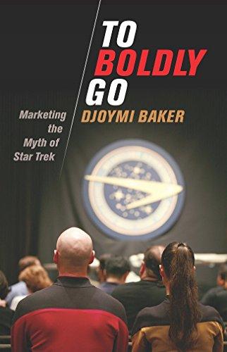 To Boldly Go: Marketing the Myth of Star Trek