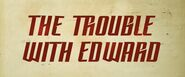2x02 The Trouble with Edward title card