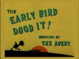 The Early Bird Dood It!