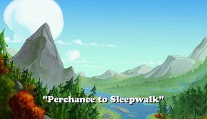 Perchance to Sleepwalk title card.jpg