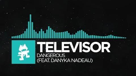 -Nu_Disco-_-_Televisor_-_Dangerous_(feat_Danyka_Nadeau)._Danyka_Nadeau)_-Monstercat_Release-