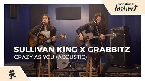 Sullivan_King_&_Grabbitz_-_Crazy_as_You_(Acoustic)_-Monstercat_Official_Music_Video-