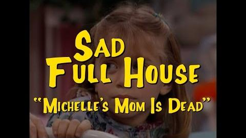"""Sad Full House- """"Michelle's Mom Is Dead"""""""