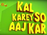 Kal Karey So Aaj Kar