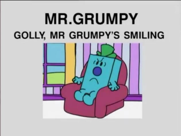 Golly, Mr. Grumpy's Smiling
