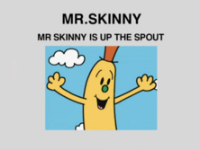 Mr Skinny is Up the Spout.png