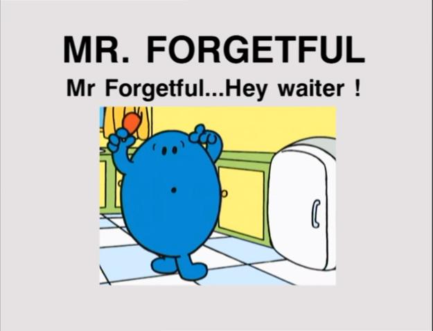 Mr. Forgetful...Hey, Waiter!