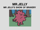 Mr. Jelly's Show of Bravery