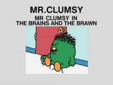 Mr. Clumsy in the Brains and the Brawn