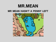 Mr Mean Hasn't a Penny Left.png