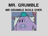 Mr. Grumble Boils Over