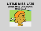 Little Miss Late Beats Them All!